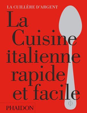 La Cuillère d'argent : La Cuisine italienne rapide et facile