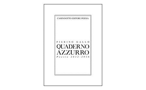 Pierino Gallo, Quaderno azzurro. Poesie 2012-2016,